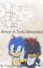 Amor A Toda Velocidad ( Sonadow ) by foxy_shadow