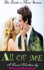 The Bride's Man series: All of me by PuryHaven