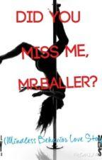 Did You Miss Me, Mr. Baller? (Mindless Behavior Love Story) by TjayPyro