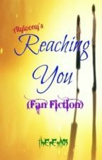 Reaching You <3 (FanFic) by thErEsA03