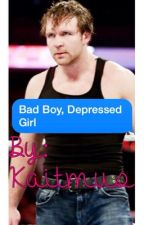 Bad Boy, Depressed Girl *Dean Ambrose Fanfic* by Kaitmus