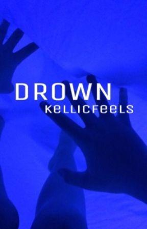Drown → FTB Sequel [on hold] by kellicfeels