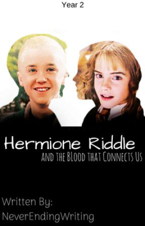 Hermione Riddle and the Blood that Connects Us | Year 2 by never_ending_writing