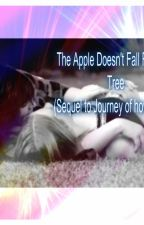 The Apple doesn't Fall From the Tree (Journey of how we met Sequal) by Rosabug