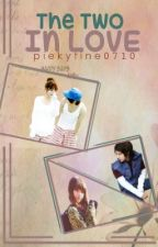 The Two In Love (REWRITING) (ON-HOLD) by piekytine0710