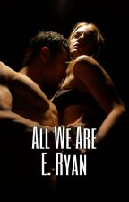 All We Are (Editing) by writerERyan