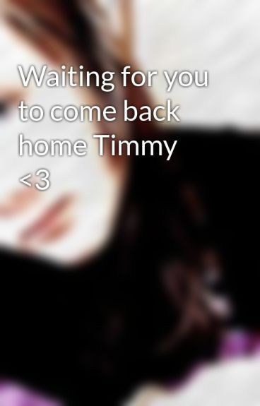 Waiting for you to come back home Timmy <3 by MsSita101