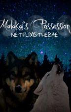 Malakai's Possession by Netflixisthebae