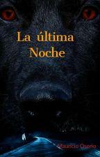 La última noche by mauosorio89