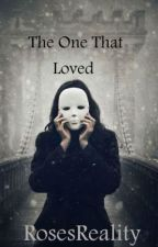 The One That Loved {Book Three in 'The One' Series} by RosesReality