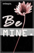 Be Mine.♥ [One Shot] by OhEMGIE