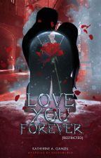 Love You Forever (The Restricted Chapters) by KatherineArlene
