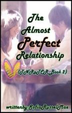 The Almost Perfect Relationship (TCRaTNR Book 2) COMPLETE--Under Major Revision by SofiaRusselMae