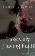 Take Care (Having Faith) (Complete) by DayDreamer71