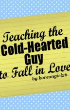 Teaching the Cold-Hearted Guy to fall in Love by koreangirl26