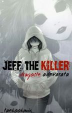 jeff the Killer: dragoste adevarata (EDITARE) by _taekookmin_