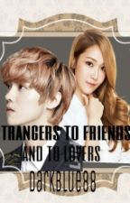 STRANGERS TO FRIENDS AND TO LOVERS [LuSica] by Darkblue88