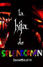 La Hija De Splendorman [Book#1] Matar,Correr,Gritar. by FloweyDrawFTW