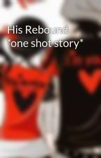 His Rebound *one shot story* by yourminealoneforever