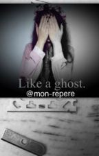 Like a Ghost. by mon-repere
