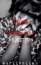 Dying With Regretful Rejection by auriixniiah