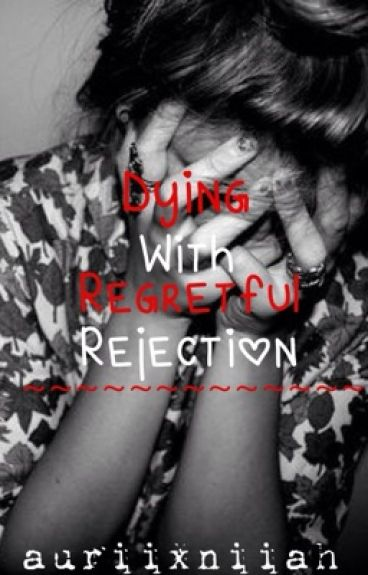 Dying With Regretful Rejection