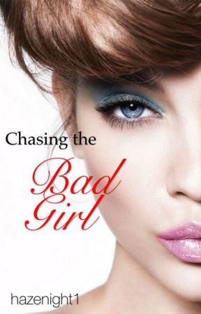 Chasing the bad girl (DTBG spin-off) by hazenight1