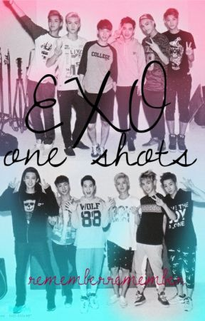 EXO one shots (request) by rememberremember