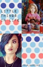 Little Things In Life (Occasional Updates) by lovatolmj