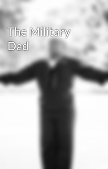 The Military Dad by its_dbigs