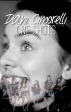 Dani Cimorelli one shots! by flyawaywriter