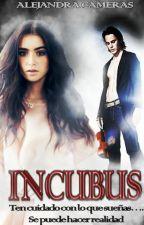 """Incubus """"Ten cuidado con lo que sueñas, se puede hacer realidad""""[EDICIÓNPAUSADA] by cmrs92"""