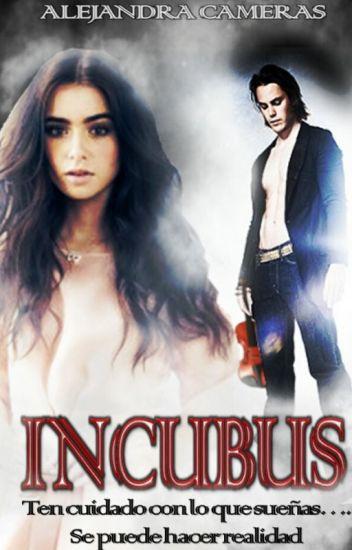 """Incubus """"Ten cuidado con lo que sueñas, se puede hacer realidad""""[EDICIÓNPAUSADA]"""