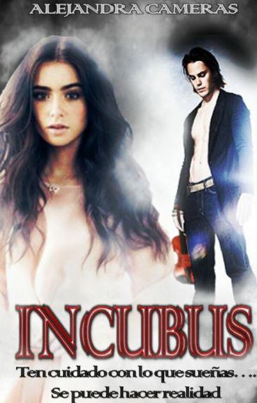 """Incubus """"Ten cuidado con lo que sueñas... Se puede hacer realidad"""" [EDITANDO]"""