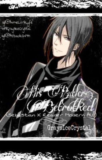His Butler, Betrothed {SebastianxReader Modern AU!}