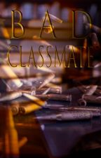 BAD CLASSMATE by Vela9723
