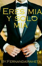 Eres mia y solo mia by FernandaIraheta