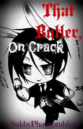 That Butler, On Crack (Black Butler) by SabbyPhantomhive