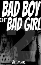 Bad boy or bad girl ? [Tome II] by Victimuus