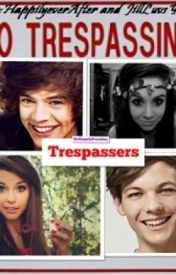 Trespassers !(One Direction Fan-Fic) by HappliyEverAfter