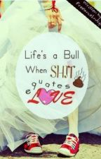 Life's A Bull When Sh*t Equates Love by FreelanceIndigo