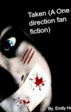 Taken (a one direction fan fiction) by emiilyyhall