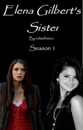 Elena Gilbert's Sister (Season 1) [on hold] by tvfanfiction