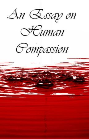 an essay on human compassion wattpad an essay on human compassion