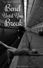 Bend Until You Break by LivAndLove