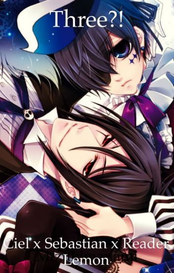 Three?! (Ciel x Sebastian x Reader Lemon) - Mizukimanami