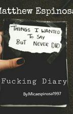 Fucking Diary《Matthew Espinosa》 by micaespinosa1997