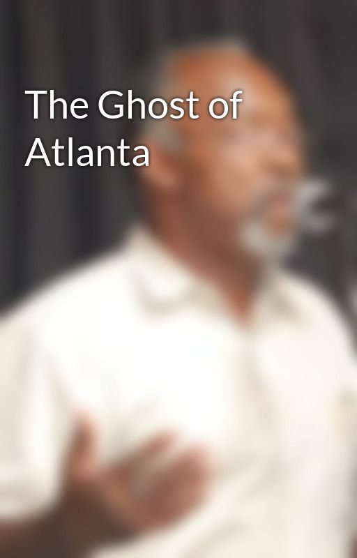 The Ghost of Atlanta by AuthorThompson