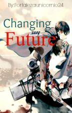 Changing my future |Próximamente 2017| by fortalezaunicornio24