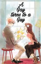 A Gay Turns To A Guy [ON-GOING] by Clevorette